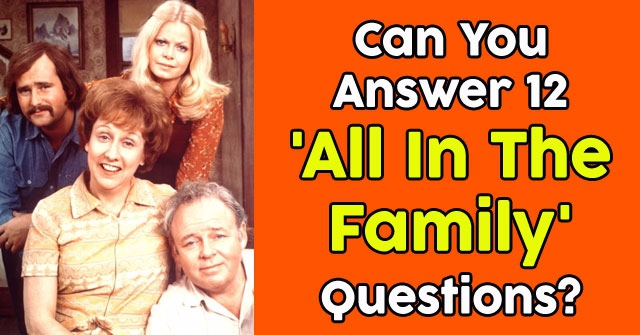 Can You Answer 12 'All In The Family' Questions?