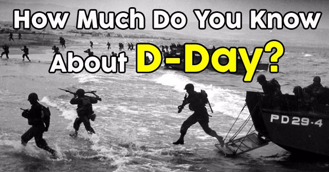How Much Do You Know About D-Day?