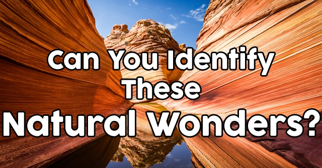 Can You Identify These Natural Wonders?