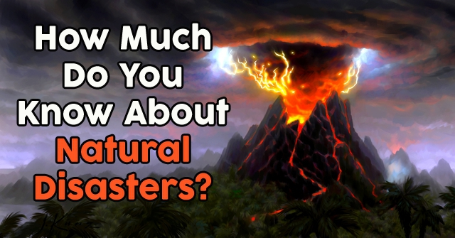 How Much Do You Know About Natural Disasters?
