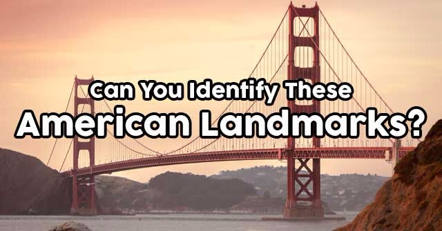 Can You Identify These American Landmarks?