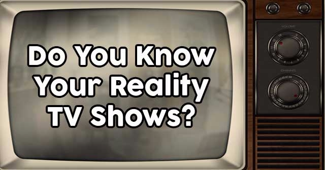 Do You Know Your Reality TV Shows?