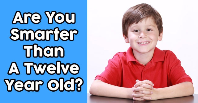 Are You Smarter Than A Twelve Year Old?