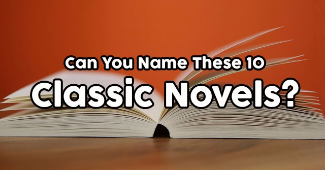 Can You Name These 10 Classic Novels?