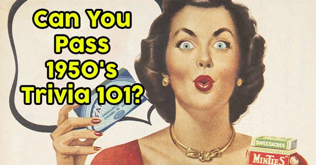 Can You Pass 1950's Trivia 101?