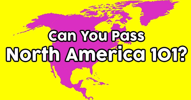 Can You Pass North America 101?
