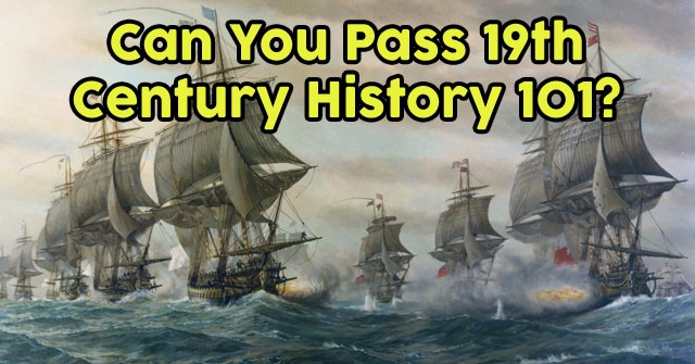 Can You Pass 19th Century History 101?