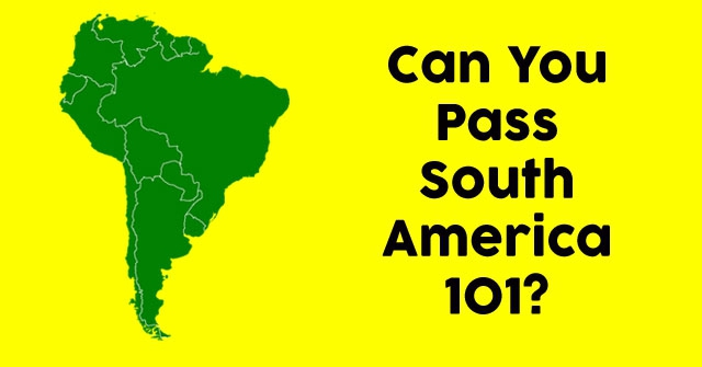 Can You Pass South America 101?