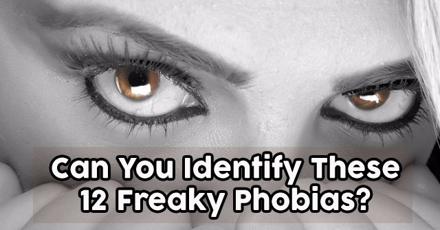 Can You Identify These 12 Freaky Phobias?