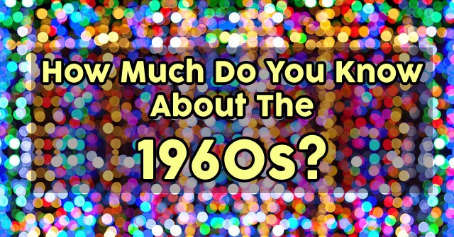 How Much Do You Know About The 1960s?