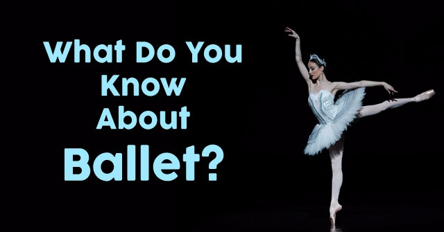 What Do You Know About Ballet?