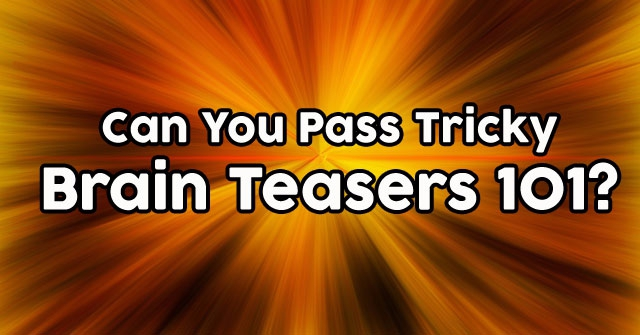 Can You Pass Tricky Brain Teasers 101?