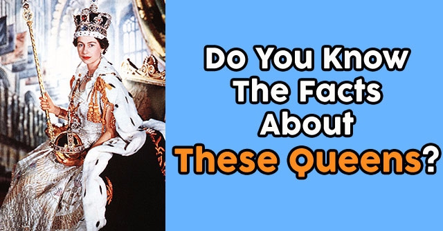 Do You Know The Facts About These Queens?