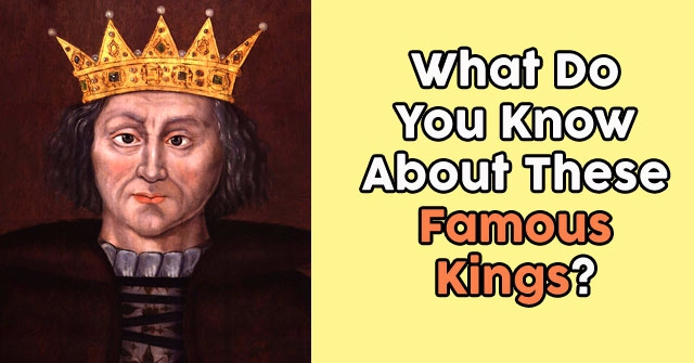 What Do You Know About These Famous Kings?