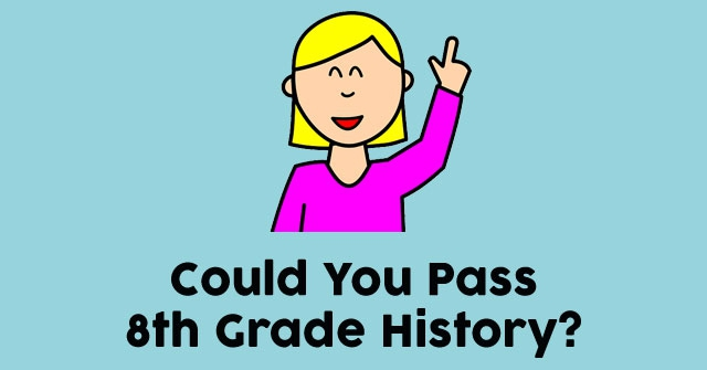 Could You Pass 8th Grade History?