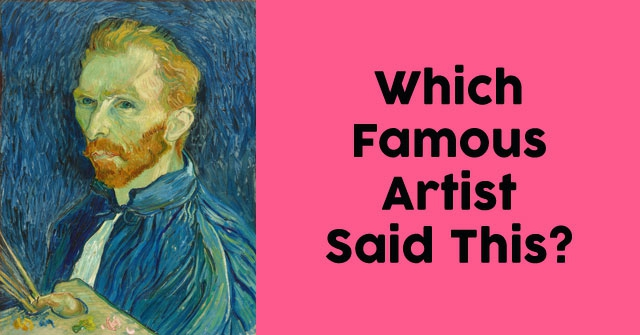 Which Famous Artist Said This?