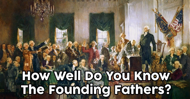 How Well Do You Know The Founding Fathers?