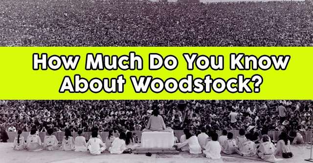 How Much Do You Know About Woodstock?