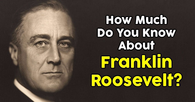 How Much Do You Know About Franklin Roosevelt?