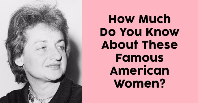 How Much Do You Know About These Famous American Women?