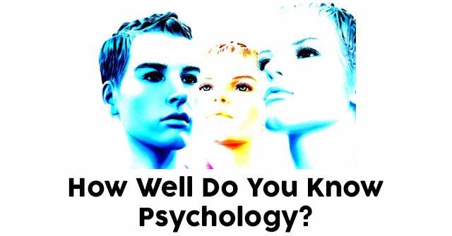How Well Do You Know Psychology?