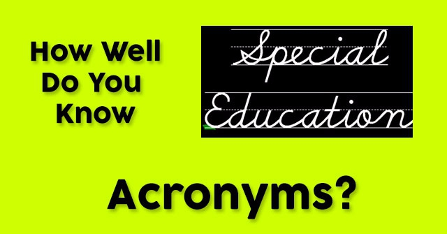 How Well Do You Know Special Ed. Acronyms?