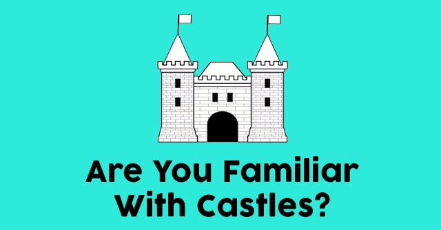 Are You Familiar With Castles?