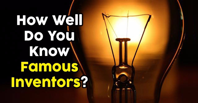 How Well Do You Know Famous Inventors?