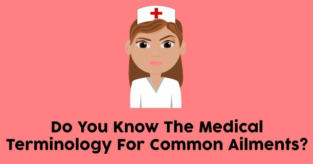 Do You Know The Medical Terminology For Common Ailments?