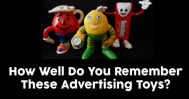 How Well Do You Remember These Advertising Toys?