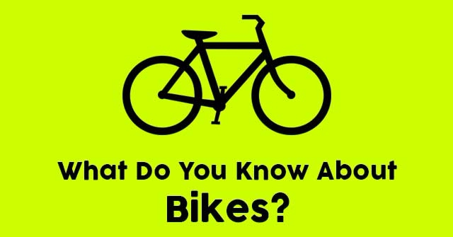What Do You Know About Bikes?