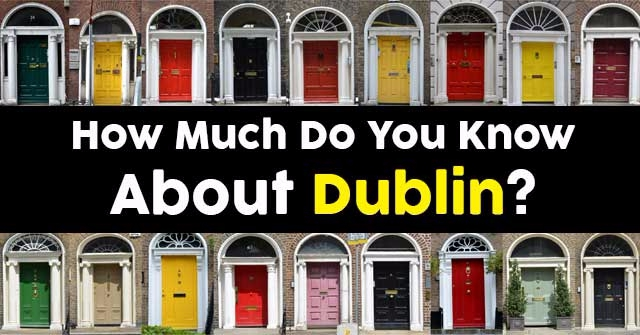 How Much Do You Know About Dublin?