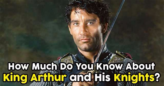 How Much Do You Know About King Arthur and His Knights?