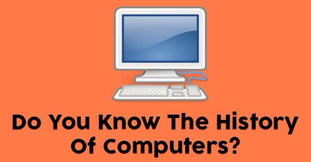 Do You Know The History Of Computers?