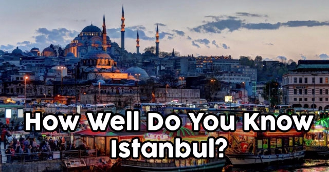 How Well Do You Know Istanbul?
