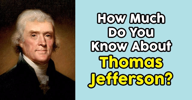 How Much Do You Know About Thomas Jefferson?