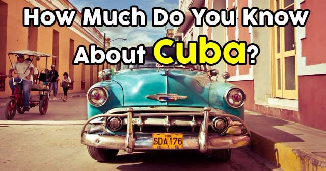 How Much Do You Know About Cuba?
