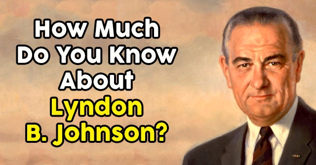 How Much Do You Know About Lyndon B. Johnson?