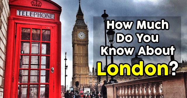 How Much Do You Know About London?