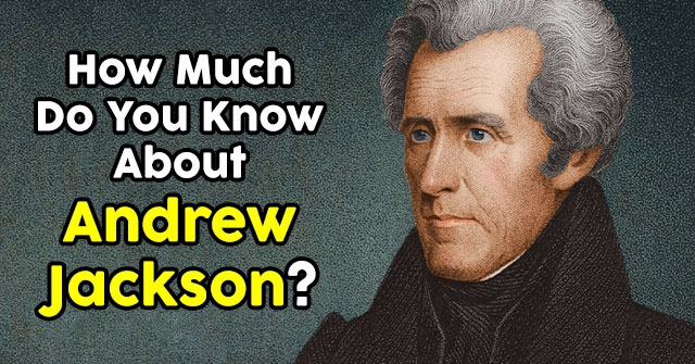 How Much Do You Know About Andrew Jackson?