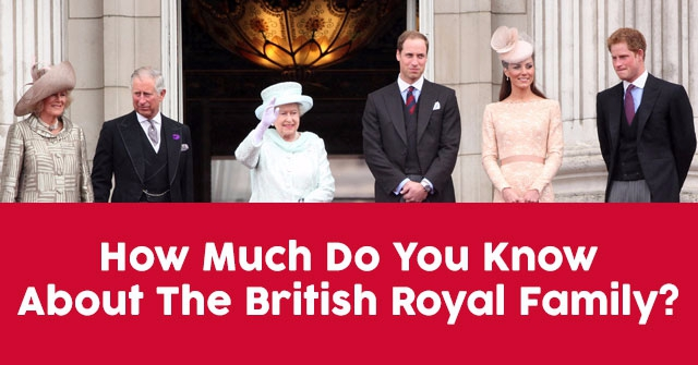 How Much Do You Know About The British Royal Family?