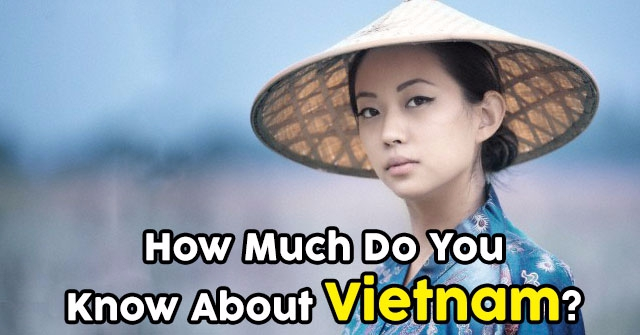 How Much Do You Know About Vietnam?