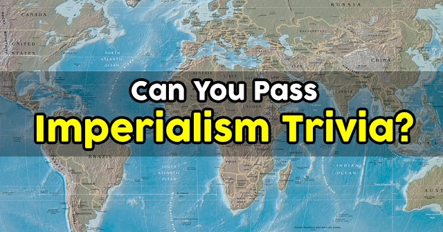 Can You Pass Imperialism Trivia?