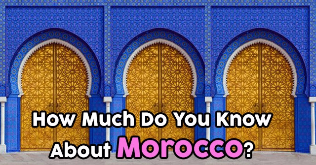 How Much Do You Know About Morocco?