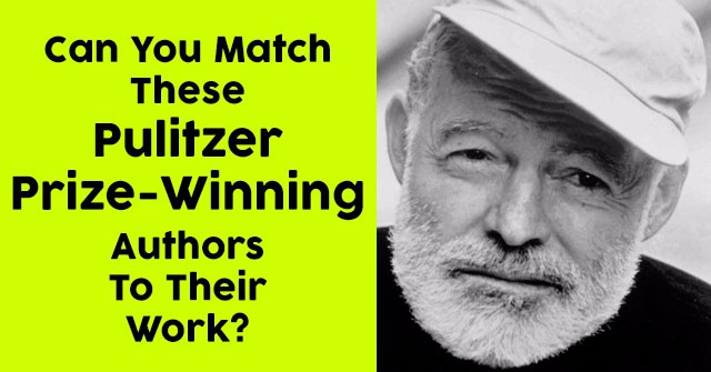 Can You Match These Pulitzer Prize-Winning Authors To Their Work?