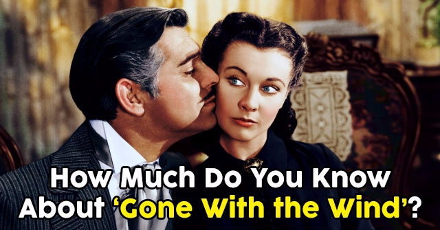 "How Much Do You Know About ""Gone With the Wind""?"