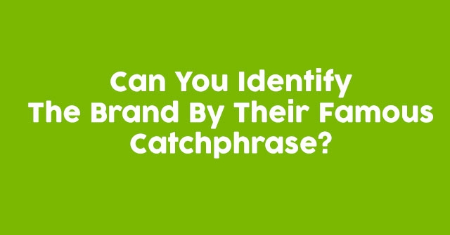 Can You Identify The Brand By Their Famous Catchphrase?