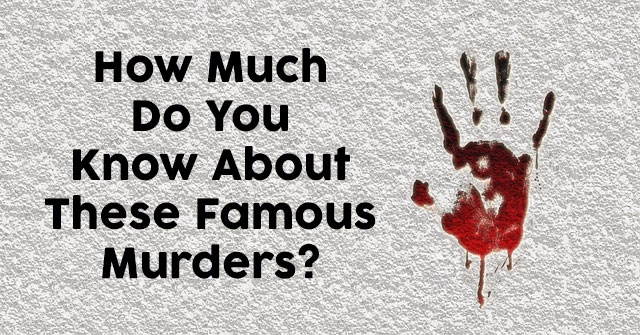 How Much Do You Know About These Famous Murders?