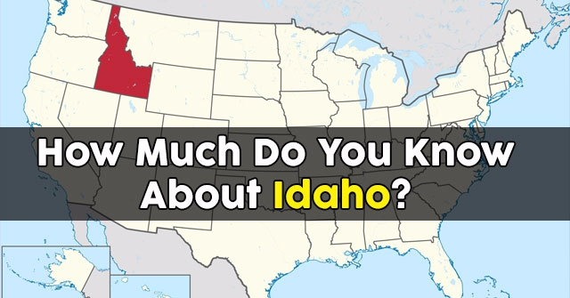 How Much Do You Know About Idaho?