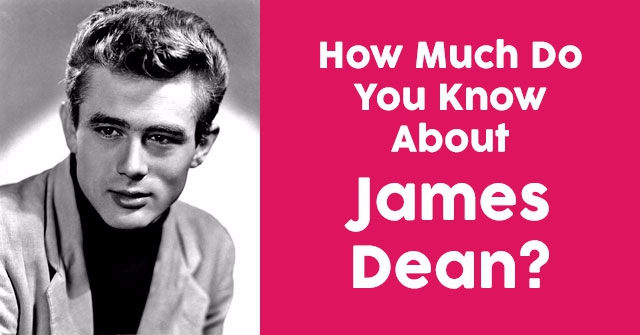 How Much Do You Know About James Dean?